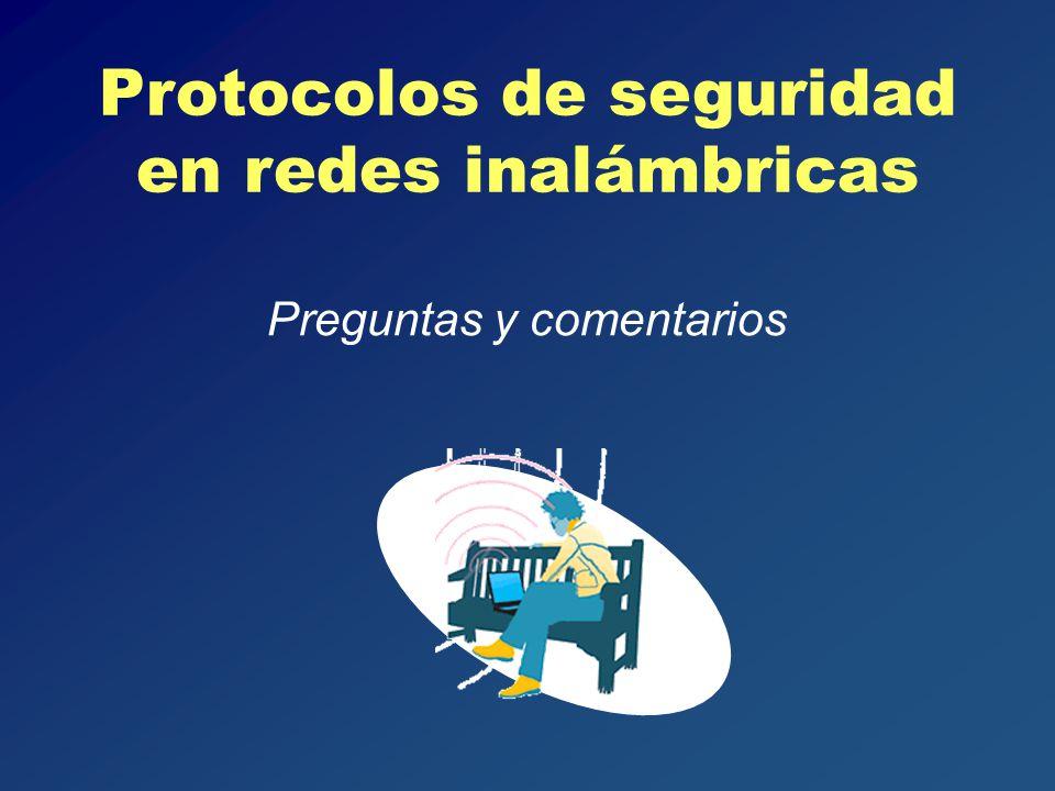 Preguntas y comentarios Protocolos de seguridad en redes inalámbricas