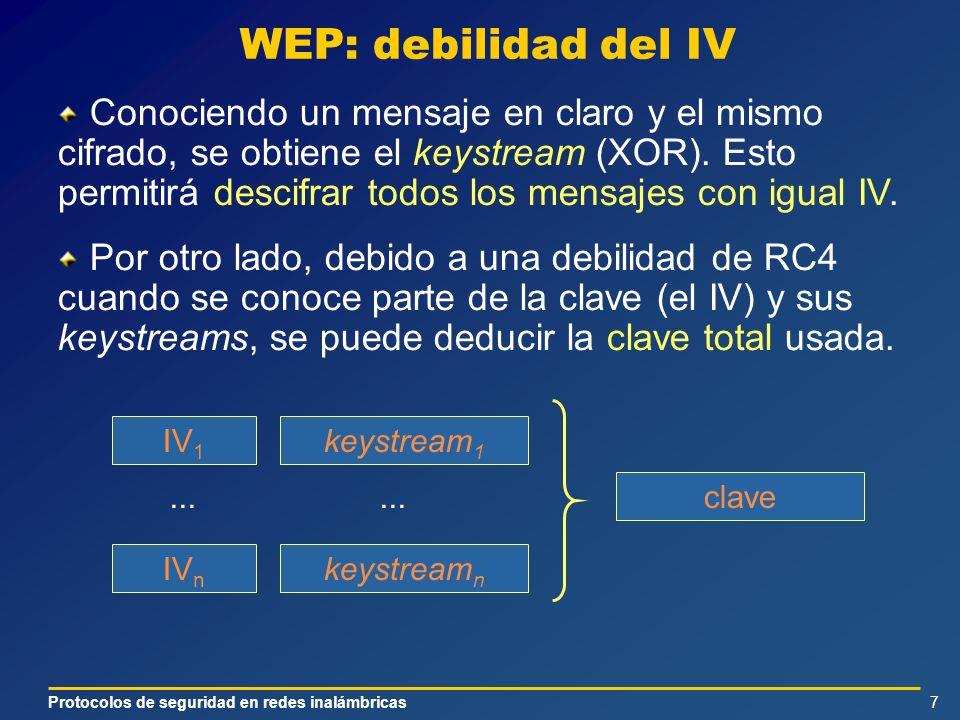Protocolos de seguridad en redes inalámbricas7 WEP: debilidad del IV keystream 1 IV 1 Conociendo un mensaje en claro y el mismo cifrado, se obtiene el keystream (XOR).