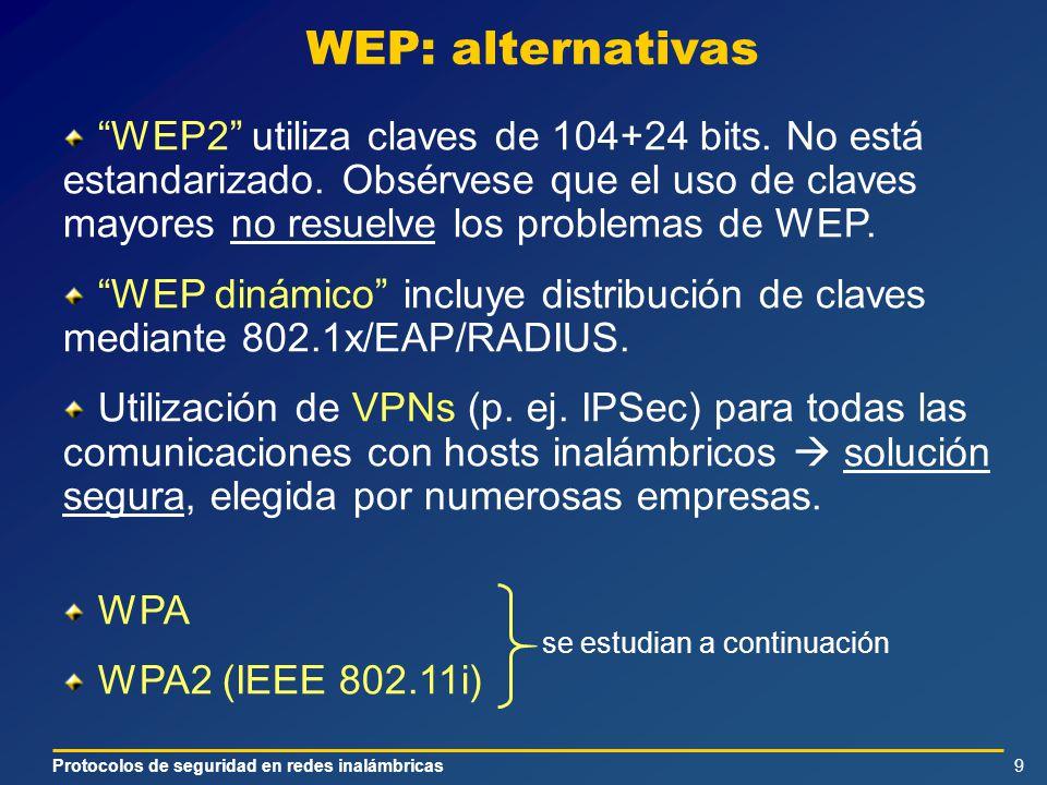 Protocolos de seguridad en redes inalámbricas9 WEP: alternativas WEP2 utiliza claves de 104+24 bits. No está estandarizado. Obsérvese que el uso de cl