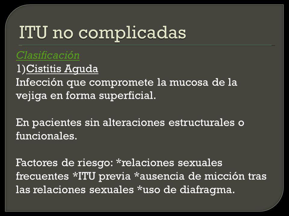 ITU complicadas ITU en la embarazada Incidencia 8% Mayor riesgo a la 6 semana y pico máx.