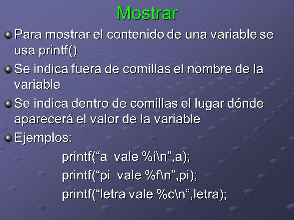 Mostrar Para mostrar el contenido de una variable se usa printf() Se indica fuera de comillas el nombre de la variable Se indica dentro de comillas el