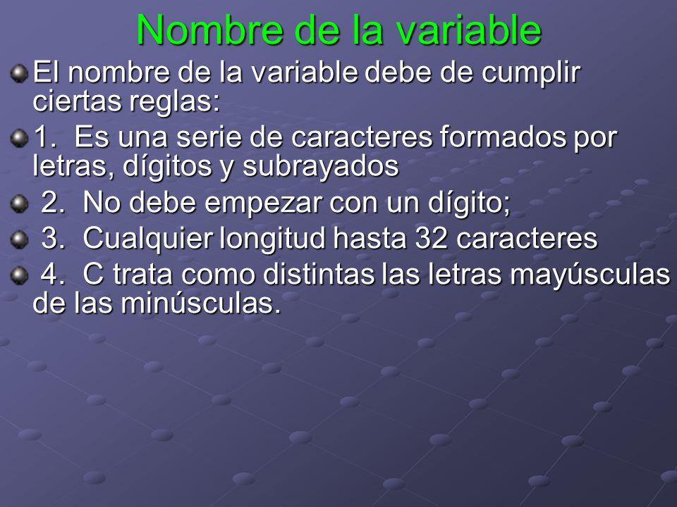 Nombre de la variable El nombre de la variable debe de cumplir ciertas reglas: 1. Es una serie de caracteres formados por letras, dígitos y subrayados