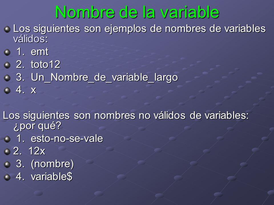Nombre de la variable Los siguientes son ejemplos de nombres de variables válidos: 1. emt 1. emt 2. toto12 2. toto12 3. Un_Nombre_de_variable_largo 3.