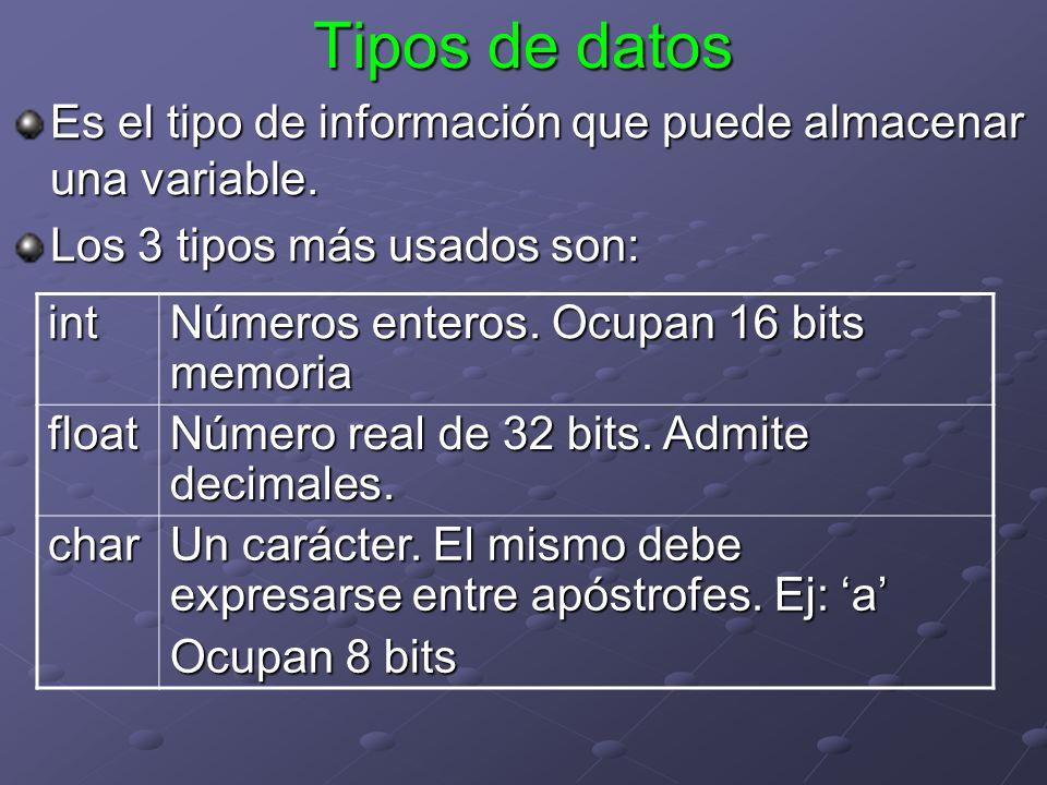 Tipos de datos Es el tipo de información que puede almacenar una variable. Los 3 tipos más usados son: int Números enteros. Ocupan 16 bits memoria flo