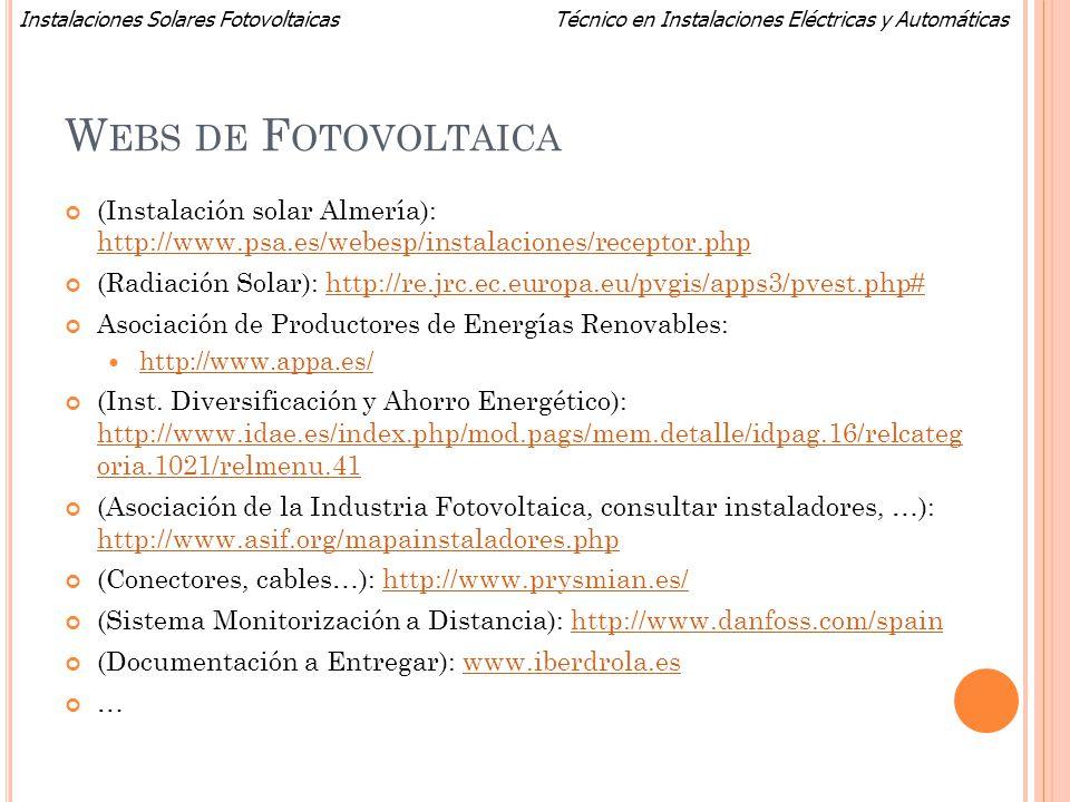 Técnico en Instalaciones Eléctricas y AutomáticasInstalaciones Solares Fotovoltaicas W EBS DE F OTOVOLTAICA (Instalación solar Almería): http://www.ps