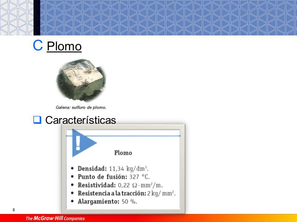 8 C Plomo Características Galena: sulfuro de plomo.