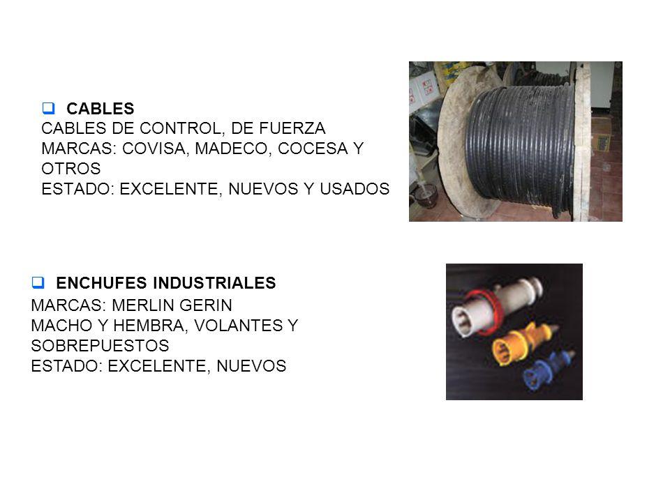 CABLES CABLES DE CONTROL, DE FUERZA MARCAS: COVISA, MADECO, COCESA Y OTROS ESTADO: EXCELENTE, NUEVOS Y USADOS ENCHUFES INDUSTRIALES MARCAS: MERLIN GER