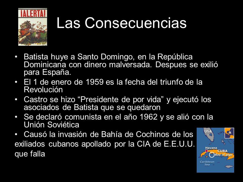 Las Consecuencias Batista huye a Santo Domingo, en la República Dominicana con dinero malversada. Despues se exilió para España. El 1 de enero de 1959