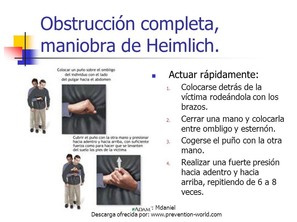 Autor: Mdaniel Descarga ofrecida por: www.prevention-world.com Obstrucción completa, maniobra de Heimlich. Actuar rápidamente: 1. Colocarse detrás de