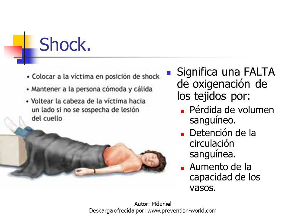 Autor: Mdaniel Descarga ofrecida por: www.prevention-world.com Shock. Significa una FALTA de oxigenación de los tejidos por: Pérdida de volumen sanguí