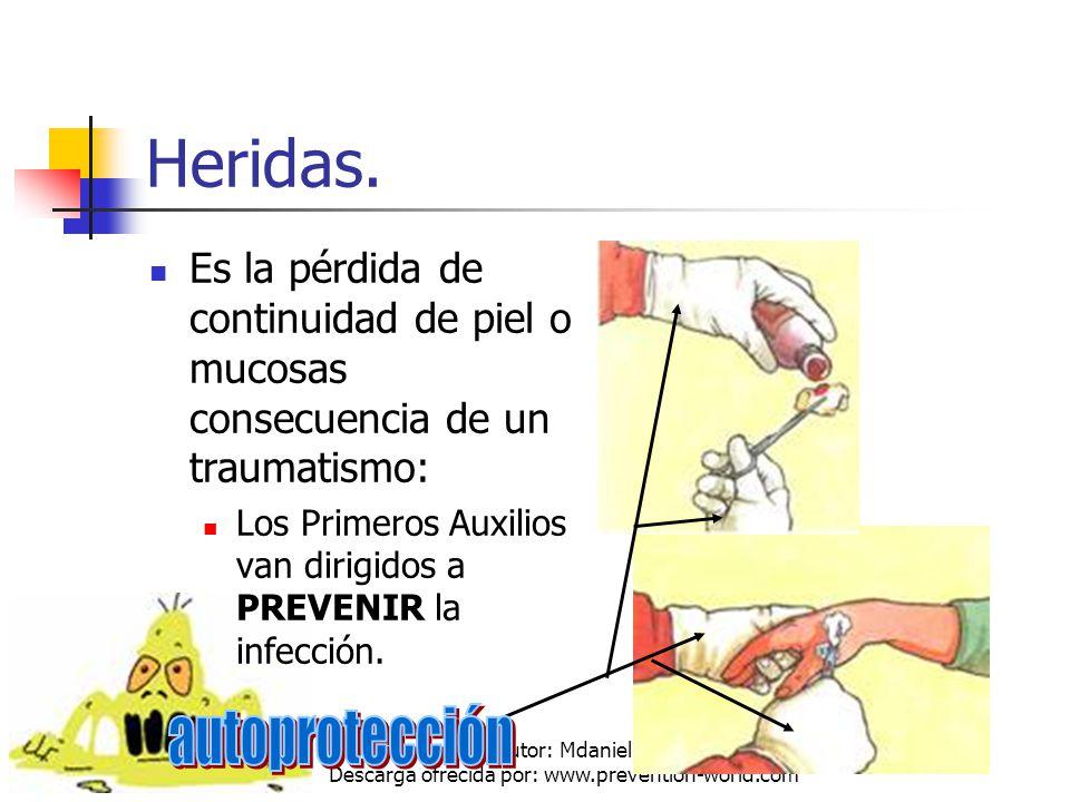 Autor: Mdaniel Descarga ofrecida por: www.prevention-world.com Heridas. Es la pérdida de continuidad de piel o mucosas consecuencia de un traumatismo: