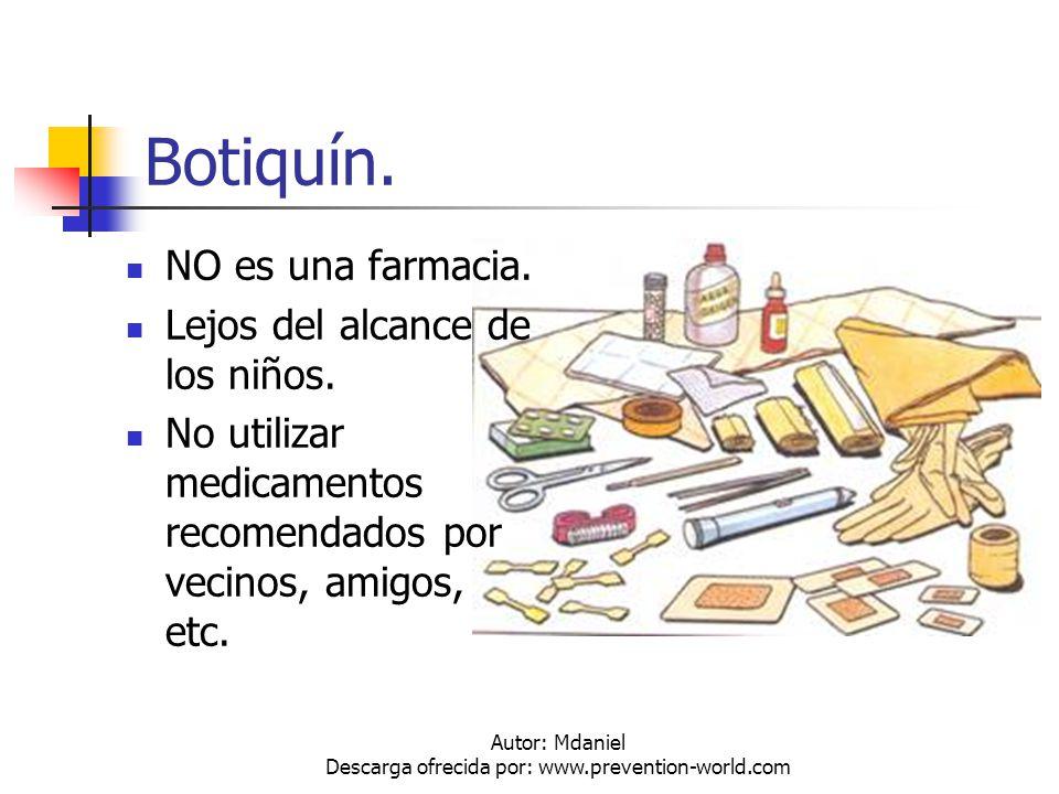 Autor: Mdaniel Descarga ofrecida por: www.prevention-world.com Botiquín. NO es una farmacia. Lejos del alcance de los niños. No utilizar medicamentos