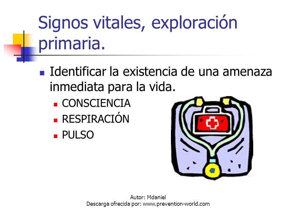 Autor: Mdaniel Descarga ofrecida por: www.prevention-world.com Signos vitales, exploración primaria. Identificar la existencia de una amenaza inmediat
