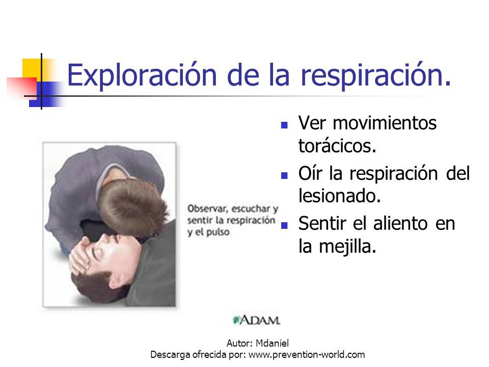 Autor: Mdaniel Descarga ofrecida por: www.prevention-world.com Exploración de la respiración. Ver movimientos torácicos. Oír la respiración del lesion