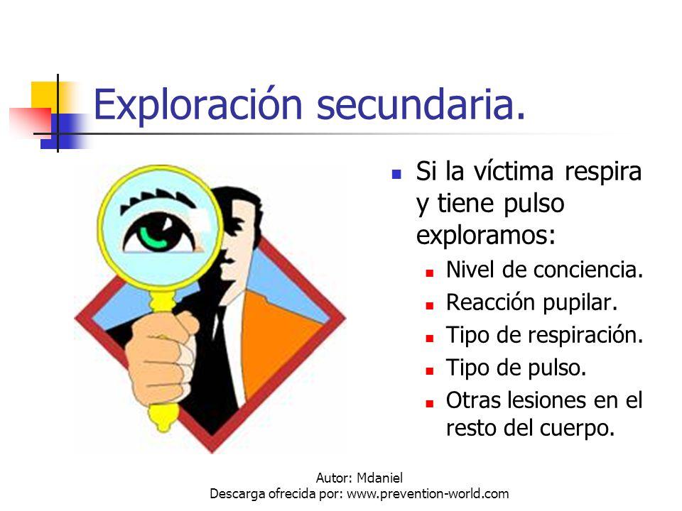 Autor: Mdaniel Descarga ofrecida por: www.prevention-world.com Exploración secundaria. Si la víctima respira y tiene pulso exploramos: Nivel de concie