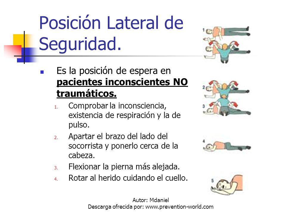 Autor: Mdaniel Descarga ofrecida por: www.prevention-world.com Posición Lateral de Seguridad. Es la posición de espera en pacientes inconscientes NO t
