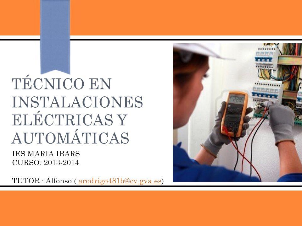 Técnico en Instalaciones Eléctricas y AutomáticasCurso 2013-2014 C ONTENIDO 1.