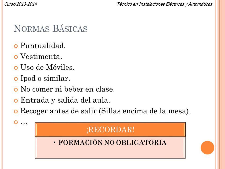 Técnico en Instalaciones Eléctricas y AutomáticasCurso 2013-2014 N ORMAS B ÁSICAS Puntualidad. Vestimenta. Uso de Móviles. Ipod o similar. No comer ni