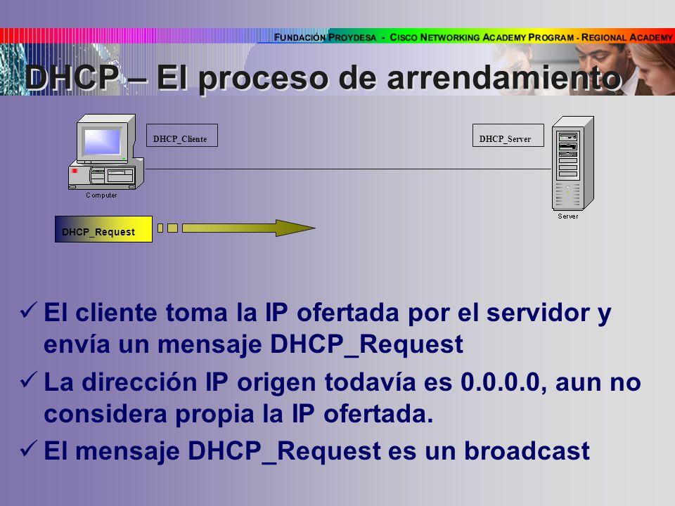 El cliente toma la IP ofertada por el servidor y envía un mensaje DHCP_Request La dirección IP origen todavía es 0.0.0.0, aun no considera propia la IP ofertada.