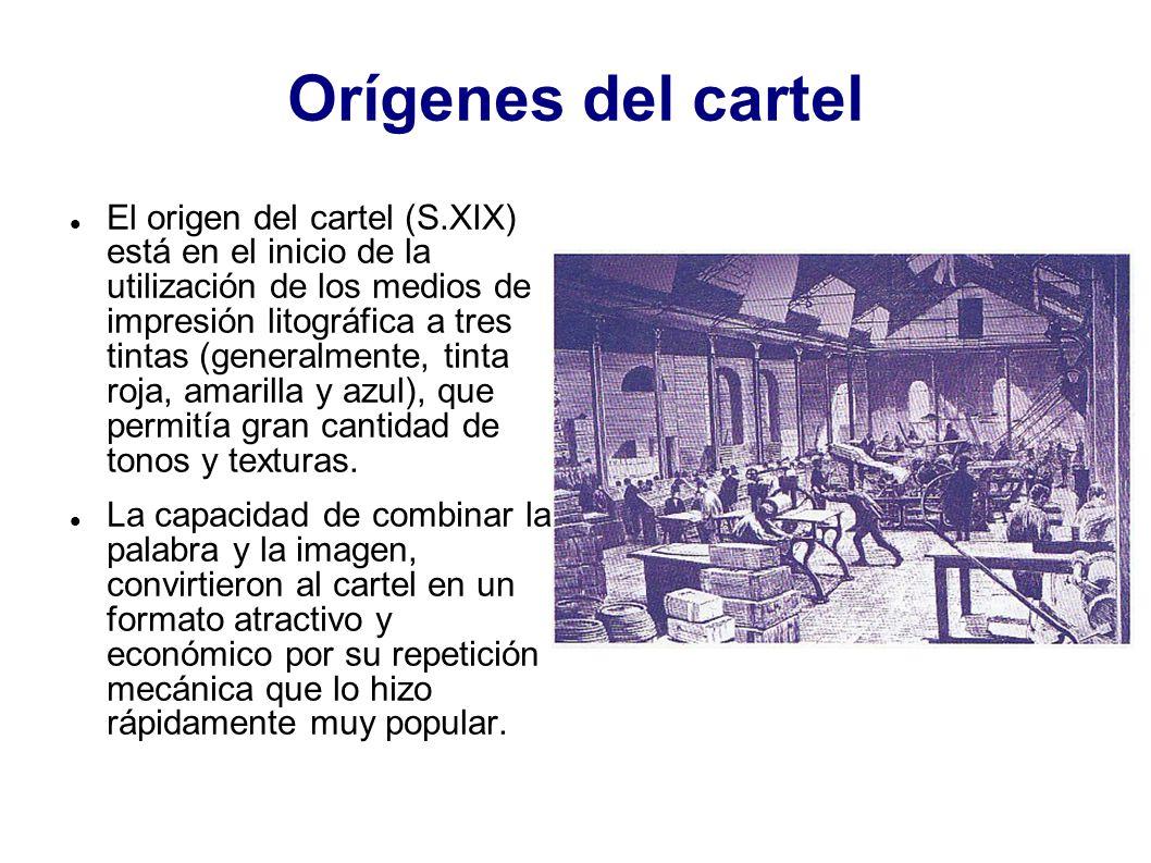Orígenes del cartel El origen del cartel (S.XIX) está en el inicio de la utilización de los medios de impresión litográfica a tres tintas (generalment