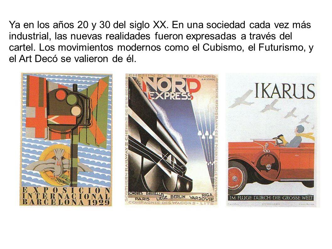 Ya en los años 20 y 30 del siglo XX. En una sociedad cada vez más industrial, las nuevas realidades fueron expresadas a través del cartel. Los movimie