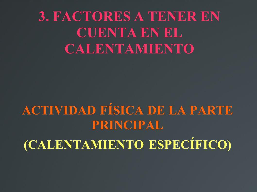 3. FACTORES A TENER EN CUENTA EN EL CALENTAMIENTO ACTIVIDAD FÍSICA DE LA PARTE PRINCIPAL (CALENTAMIENTO ESPECÍFICO)