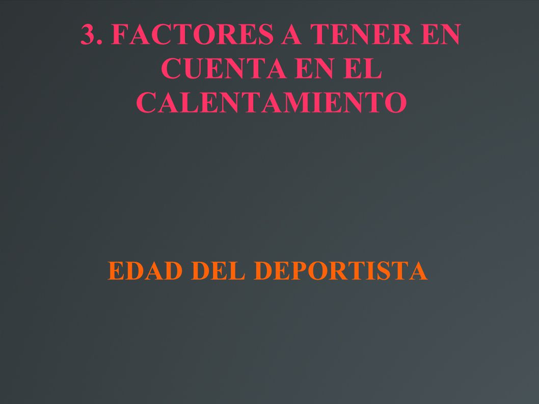 3. FACTORES A TENER EN CUENTA EN EL CALENTAMIENTO EDAD DEL DEPORTISTA