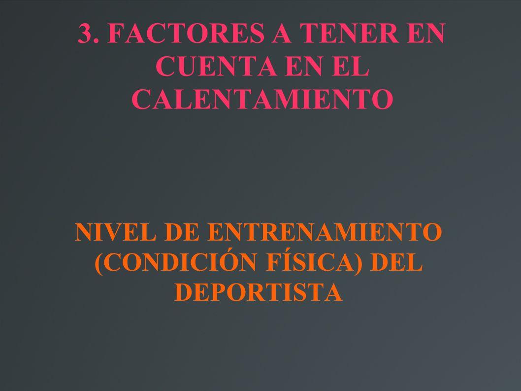 3. FACTORES A TENER EN CUENTA EN EL CALENTAMIENTO NIVEL DE ENTRENAMIENTO (CONDICIÓN FÍSICA) DEL DEPORTISTA