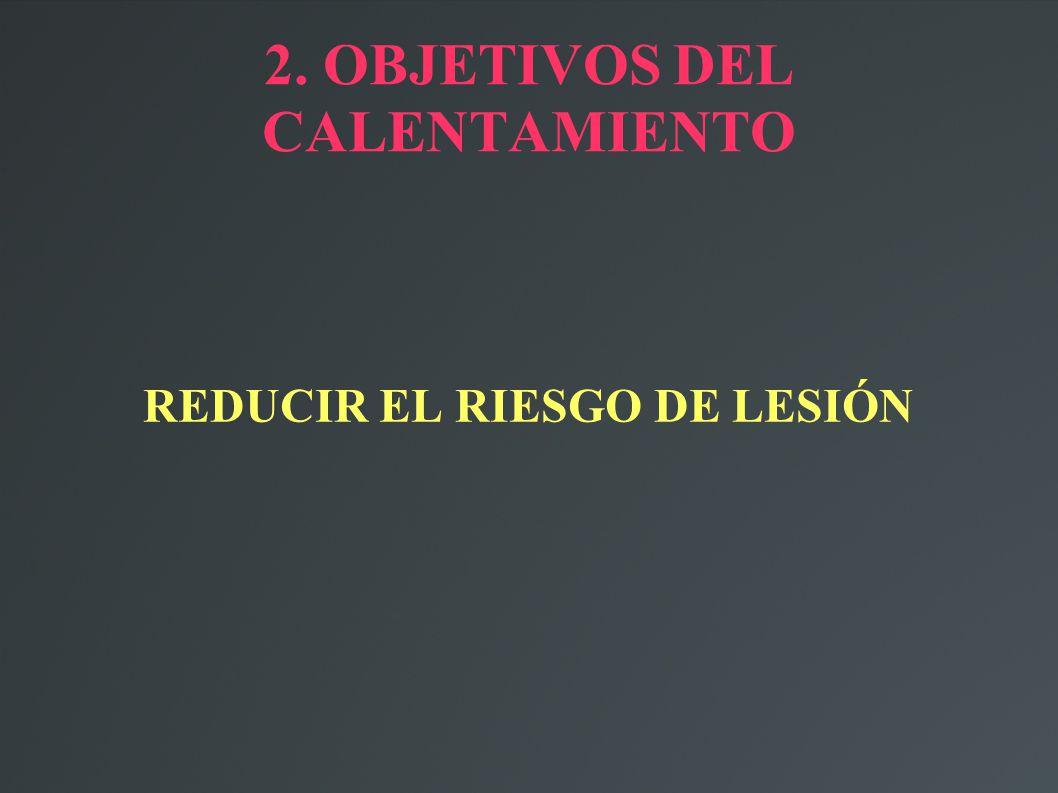 2. OBJETIVOS DEL CALENTAMIENTO REDUCIR EL RIESGO DE LESIÓN