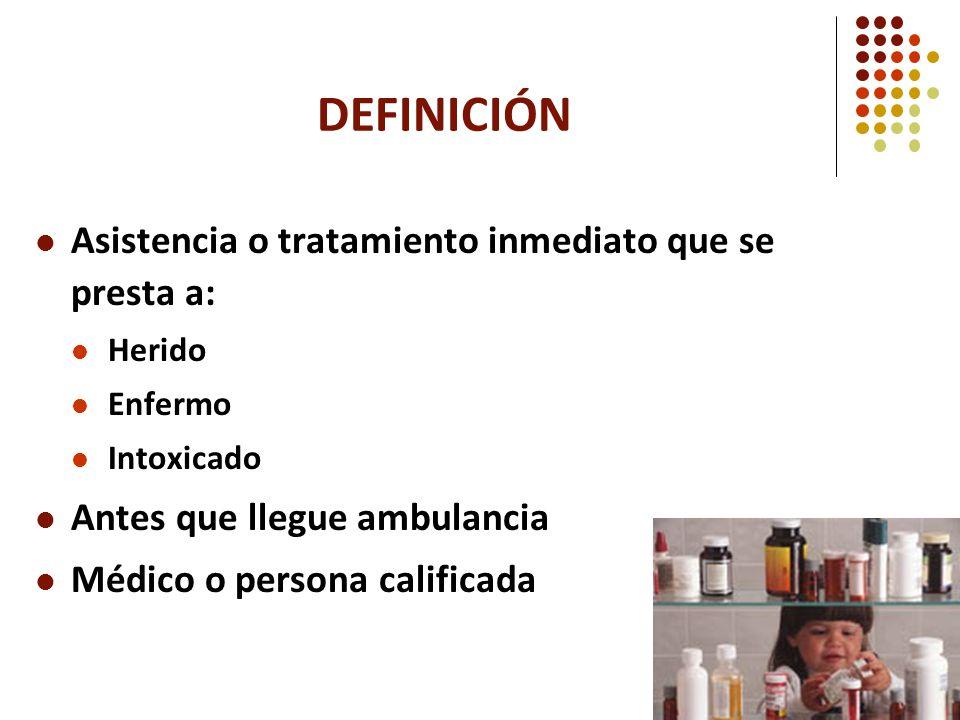 DEFINICIÓN Asistencia o tratamiento inmediato que se presta a: Herido Enfermo Intoxicado Antes que llegue ambulancia Médico o persona calificada