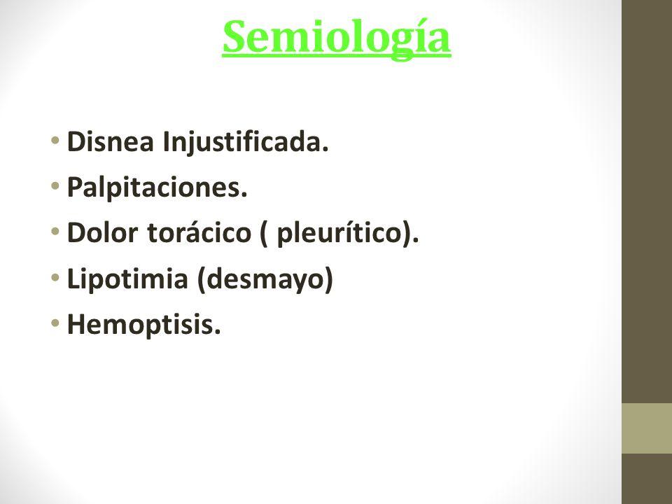 Semiología Disnea Injustificada.Palpitaciones. Dolor torácico ( pleurítico).