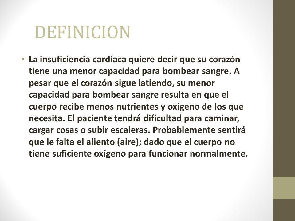 DEFINICION La insuficiencia cardíaca quiere decir que su corazón tiene una menor capacidad para bombear sangre.