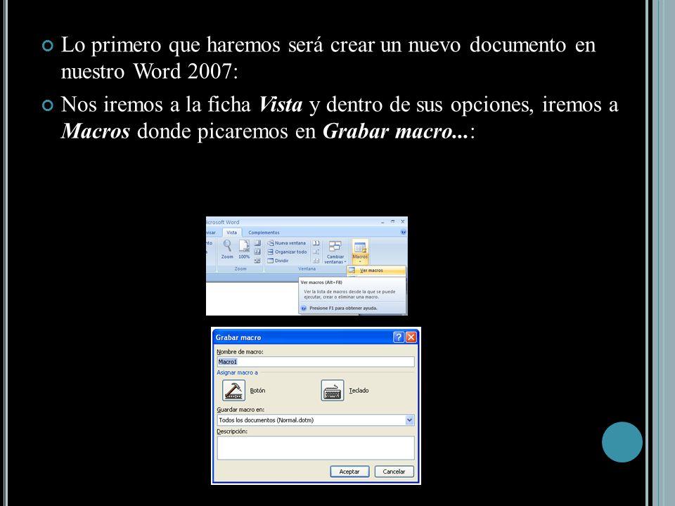 Lo primero que haremos será crear un nuevo documento en nuestro Word 2007: Nos iremos a la ficha Vista y dentro de sus opciones, iremos a Macros donde picaremos en Grabar macro...: