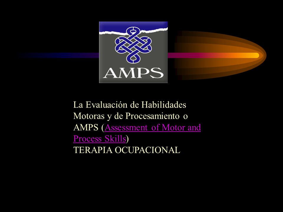 La Evaluación de Habilidades Motoras y de Procesamiento o AMPS (Assessment of Motor and Process Skills)Assessment of Motor and Process Skills TERAPIA