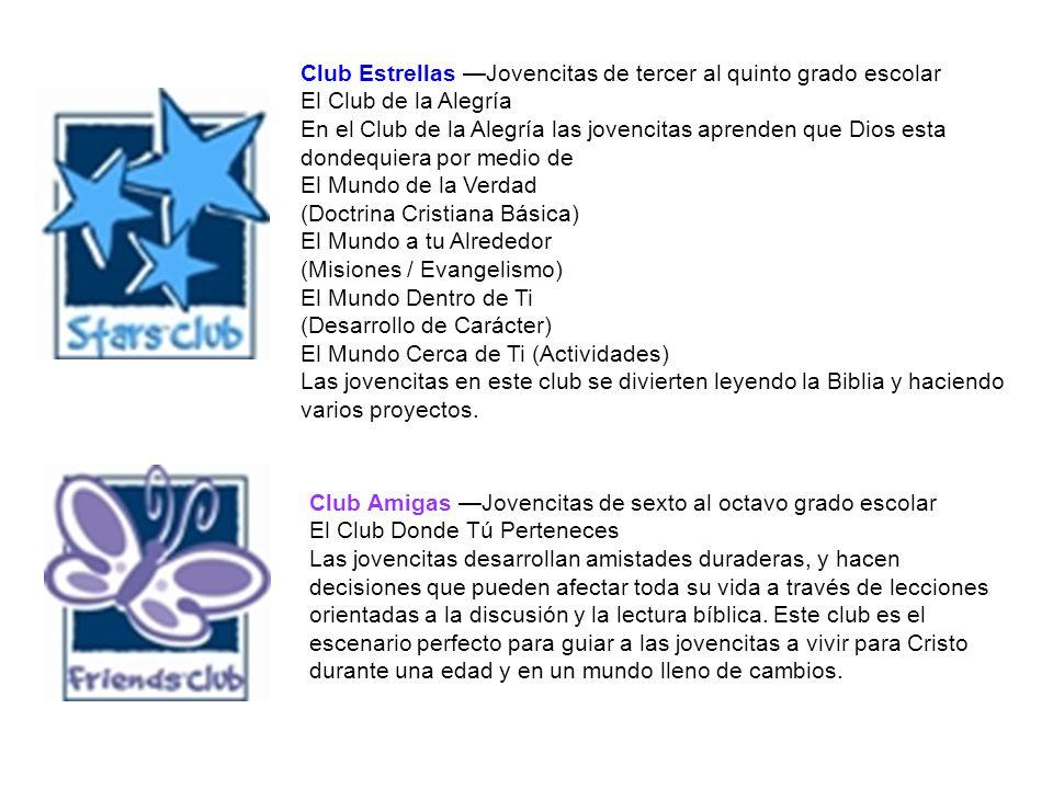 Club Estrellas Jovencitas de tercer al quinto grado escolar El Club de la Alegría En el Club de la Alegría las jovencitas aprenden que Dios esta donde