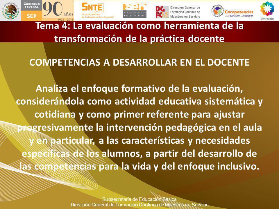 COMPETENCIAS A DESARROLLAR EN EL DOCENTE Analiza el enfoque formativo de la evaluación, considerándola como actividad educativa sistemática y cotidian