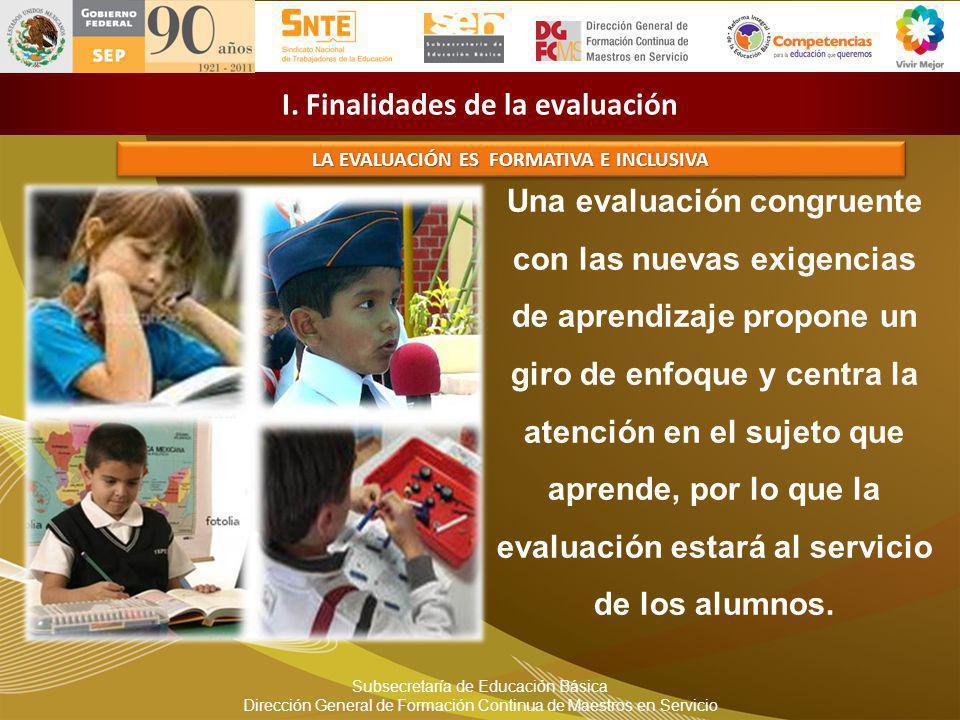 Subsecretaría de Educación Básica Dirección General de Formación Continua de Maestros en Servicio I. Finalidades de la evaluación Una evaluación congr