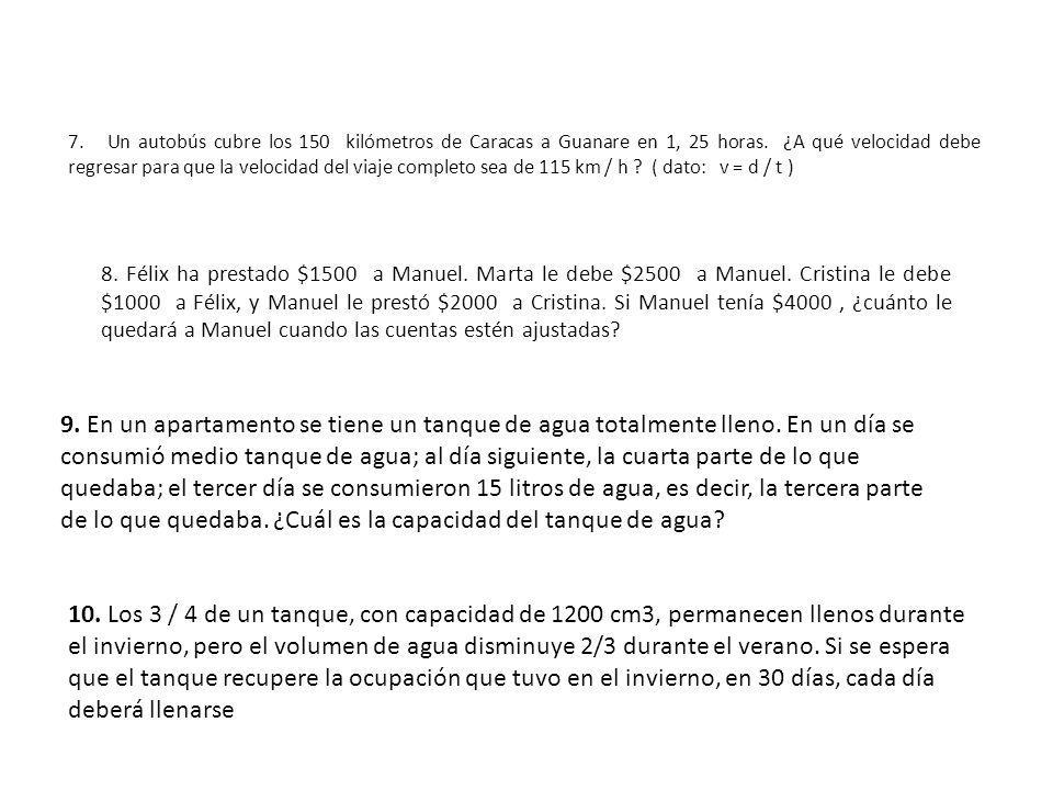 7. Un autobús cubre los 150 kilómetros de Caracas a Guanare en 1, 25 horas. ¿A qué velocidad debe regresar para que la velocidad del viaje completo se
