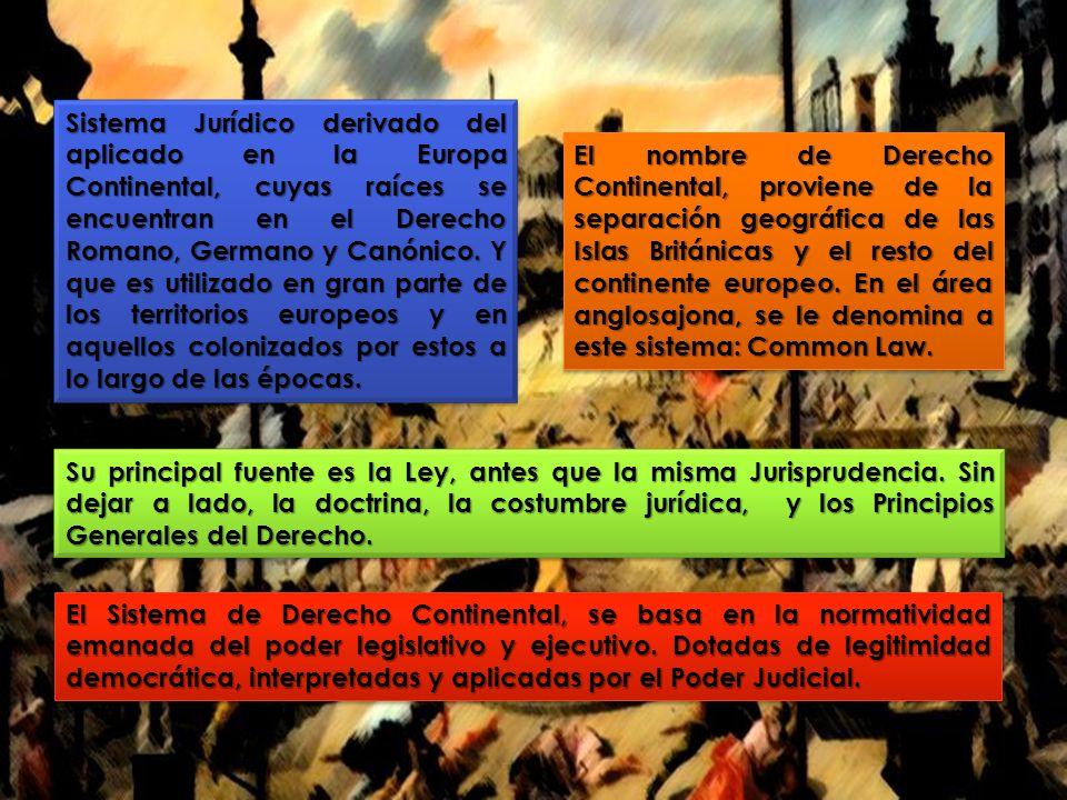 Sistema Jurídico derivado del aplicado en la Europa Continental, cuyas raíces se encuentran en el Derecho Romano, Germano y Canónico. Y que es utiliza