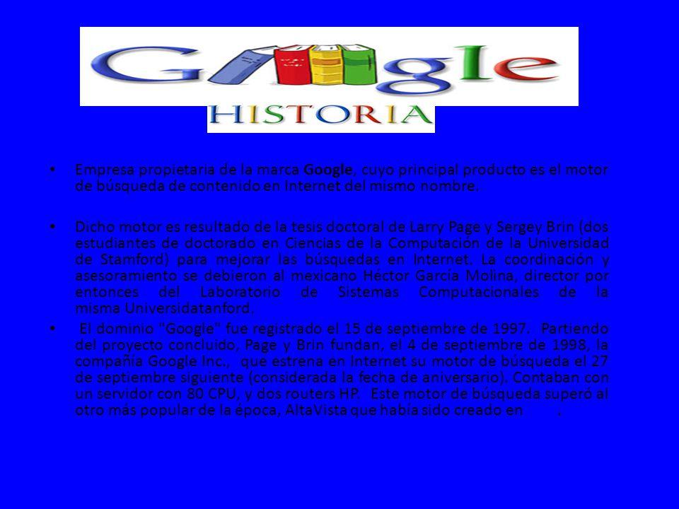 Empresa propietaria de la marca Google, cuyo principal producto es el motor de búsqueda de contenido en Internet del mismo nombre. Dicho motor es resu