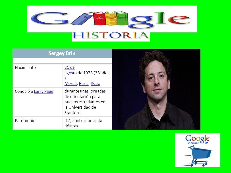 Sergey Brin Nacimiento21 de agosto21 de agosto de 1973 (38 años ) Moscú, Rusia Rusia1973 MoscúRusia Conoció a Larry Page Larry Pagedurante unas jornadas de orientación para nuevos estudiantes en la Universidad de Stanford.