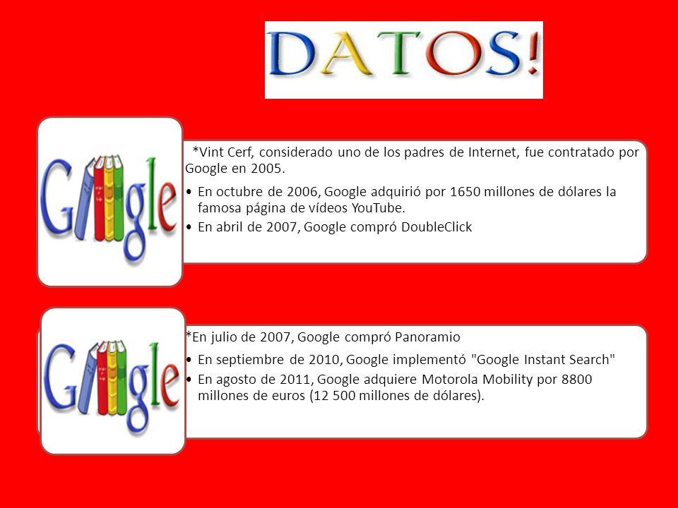 *Vint Cerf, considerado uno de los padres de Internet, fue contratado por Google en 2005. En octubre de 2006, Google adquirió por 1650 millones de dól