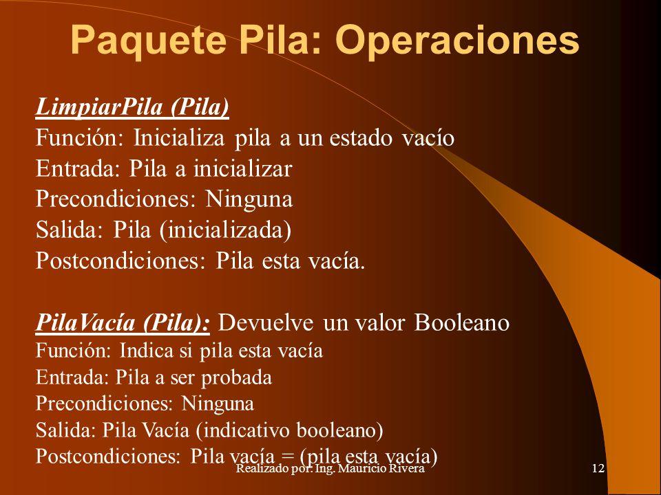 Realizado por: Ing. Mauricio Rivera12 Paquete Pila: Operaciones LimpiarPila (Pila) Función: Inicializa pila a un estado vacío Entrada: Pila a iniciali
