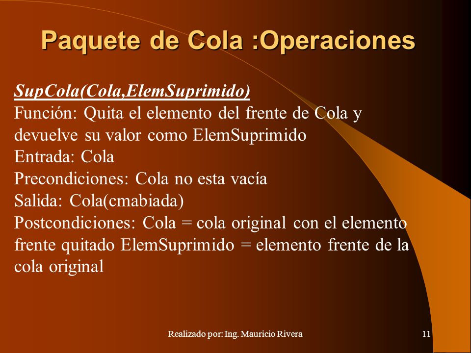 Realizado por: Ing. Mauricio Rivera11 SupCola(Cola,ElemSuprimido) Función: Quita el elemento del frente de Cola y devuelve su valor como ElemSuprimido