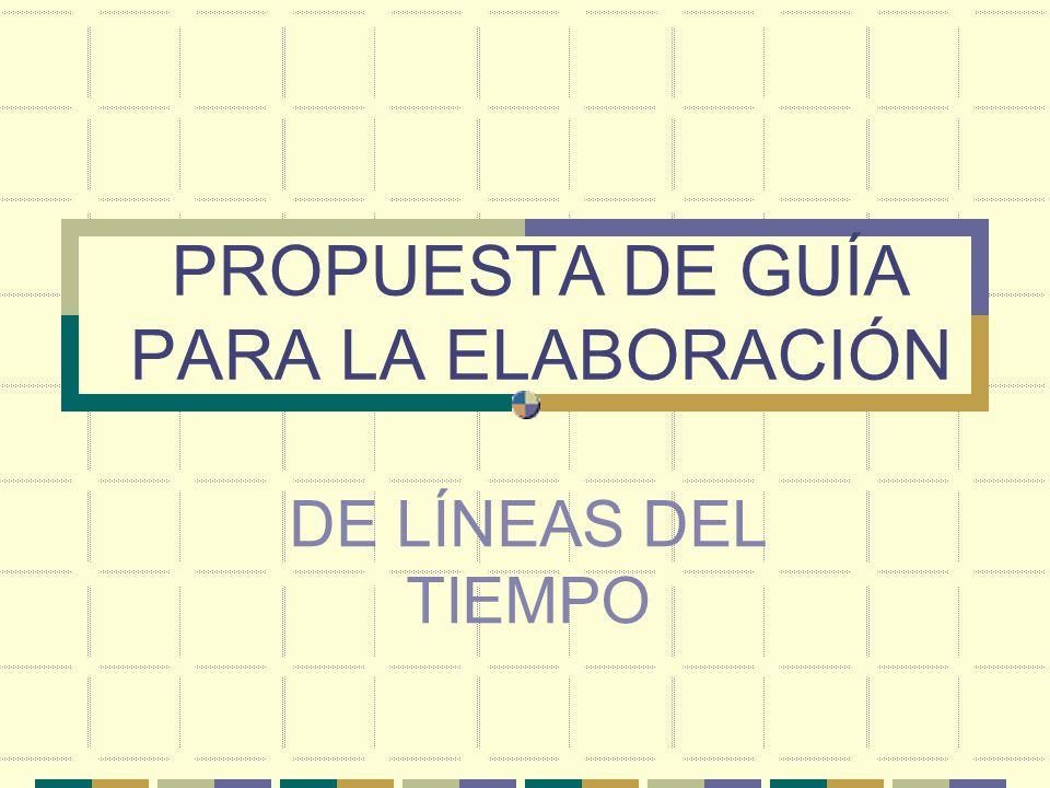 PROPUESTA DE GUÍA PARA LA ELABORACIÓN DE LÍNEAS DEL TIEMPO