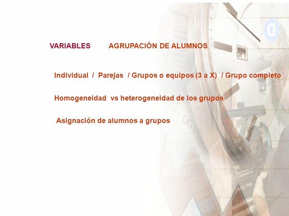 VARIABLESAGRUPACIÓN DE ALUMNOS Asignación de alumnos a grupos Homogeneidad vs heterogeneidad de los grupos Individual / Parejas / Grupos o equipos (3 a X) / Grupo completo