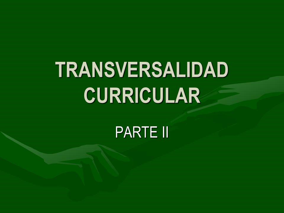 TRANSVERSALIDAD CURRICULAR PARTE II