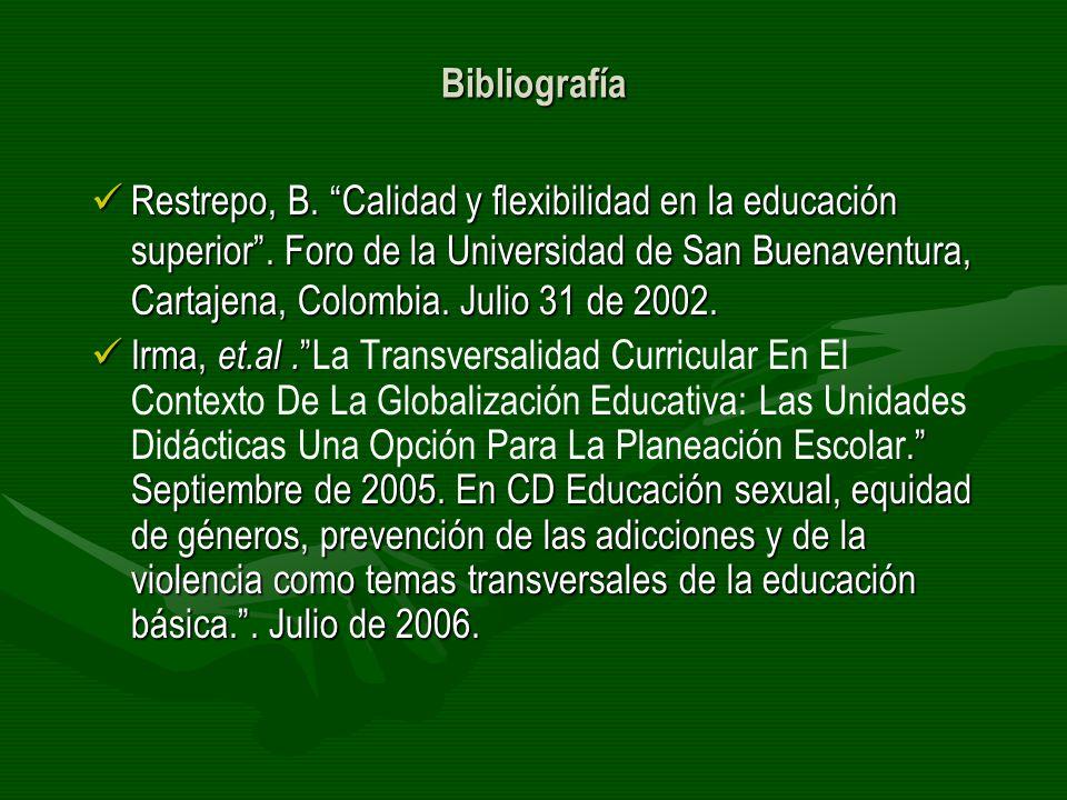 Bibliografía Restrepo, B. Calidad y flexibilidad en la educación superior. Foro de la Universidad de San Buenaventura, Cartajena, Colombia. Julio 31 d