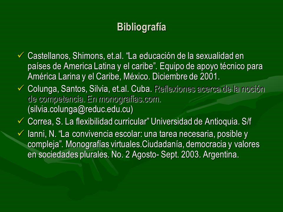 Bibliografía Castellanos, Shimons, et.al. La educación de la sexualidad en países de America Latina y el caribe. Equipo de apoyo técnico para América