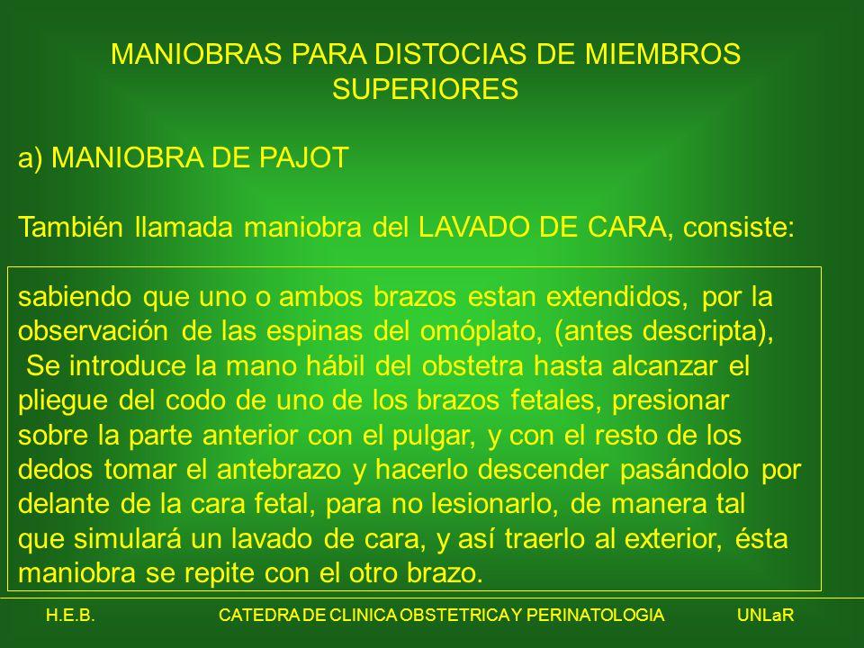 H.E.B.CATEDRA DE CLINICA OBSTETRICA Y PERINATOLOGIAUNLaR MANIOBRAS PARA DISTOCIAS DE MIEMBROS SUPERIORES a) MANIOBRA DE PAJOT También llamada maniobra